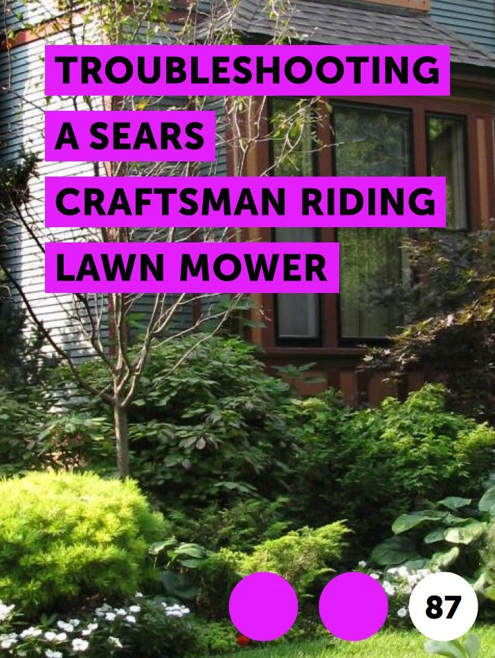 Troubleshooting A Sears Craftsman Riding Lawn Mower Craftsman Riding Lawn Mower Riding Lawn Mowers Lawn Mower
