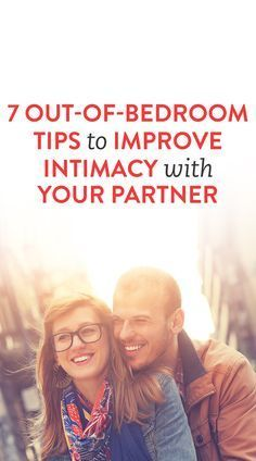 7 Out-Of-Bedroom Tips to Improve Intimacy with Your Partner