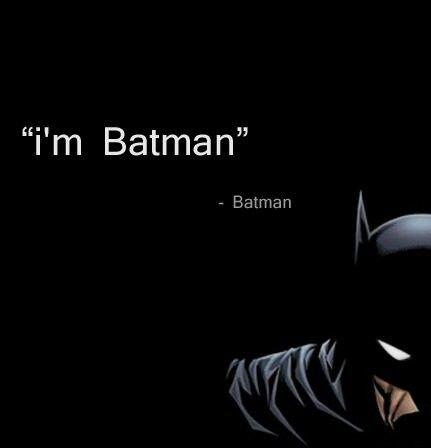 """I'm Batman"" - Batman (Glad we straightened that out.)"