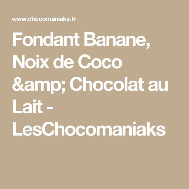 Fondant Banane, Noix de Coco & Chocolat au Lait - LesChocomaniaks