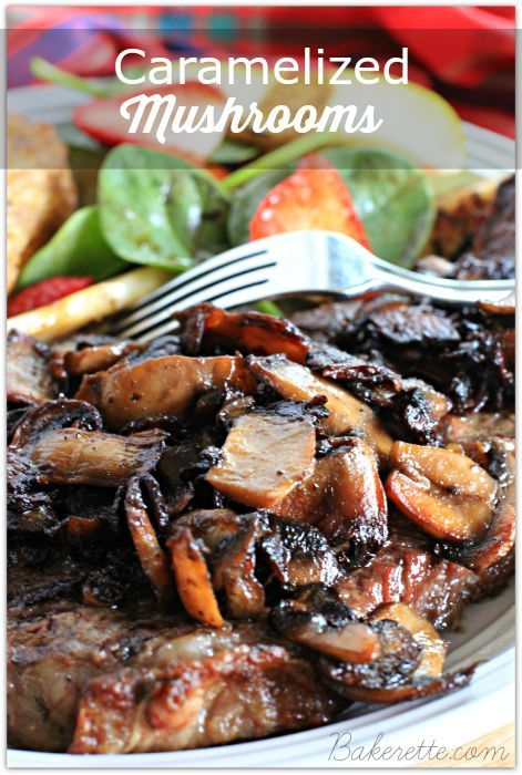Caramelized mushrooms are the perfect topping for steaks, potatoes, hamburgers...or alone. Bakerette.com