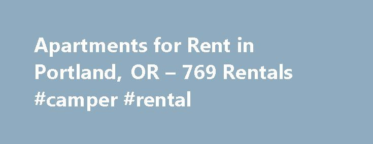 Apartments for Rent in Portland, OR – 769 Rentals #camper #rental http://rental.remmont.com/apartments-for-rent-in-portland-or-769-rentals-camper-rental/  #houses and apartments for rent # Neighborhoods 1-20 of 769 Apartments for Rent in Portland, OR Area Information Thinking of moving to Portland? Here s what you need to know. Portland s notoriety as a hipster enclave has defined the city over the last several years, but the largest city in Oregon has a lot...