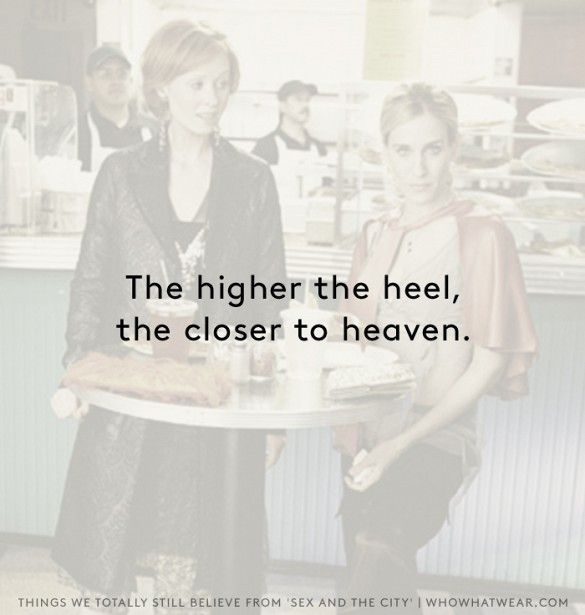 The higher the heel, the closer to heaven. // Sex and the City truths
