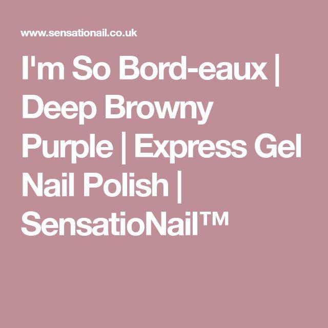 I'm So Bord-eaux   Deep Browny Purple   Express Gel Nail Polish   SensatioNail™