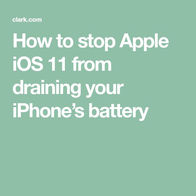 How to stop Apple iOS 11 from draining your iPhone's battery