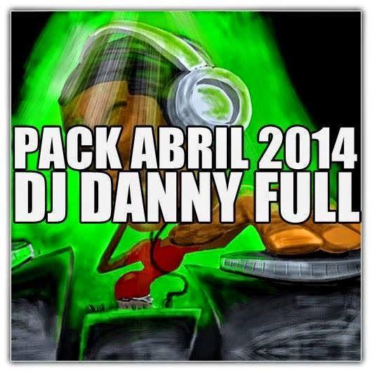 descargar Full Pack Abril 2014 - Dj Danny | descargar pack de musica remix