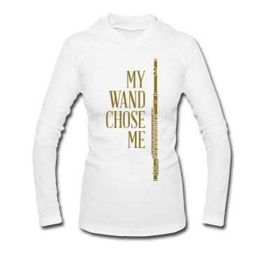 http://lindaevansdavis.spreadshirt.com/women-s-tri-blend-performance-hooded-t-shirt-A100070406/customize/color/519  My wand chose me, for flute players