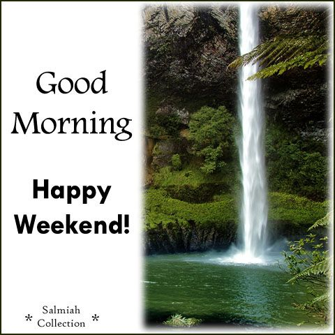 Salmiah Collection: Good Morning Wish 29: Happy Weekend!