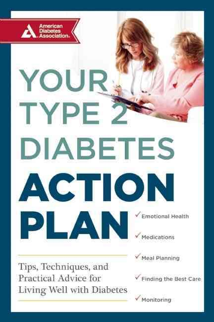 Your Type 2 Diabetes Action Plan: Tips, Techniques, and Practical Advice for Liv…
