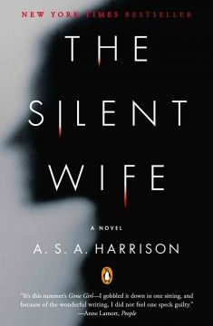 The Silent Wife by A. S. A. Harrison; Told in alternating voices, this novel follows the events leading up to the violent dissolution of Jodi and Todd's marriage, a union steeped in lies, infidelity, jealousy, and denial.