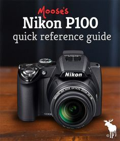 Nikon P100 Quick Guide: Tips & Resources for Beginners - Camera Tips for Beginners