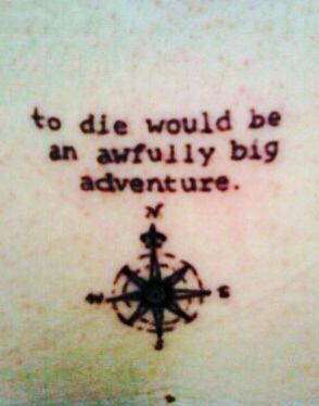 17 best images about tattoo ideas on pinterest compass for To die would be an awfully big adventure tattoo