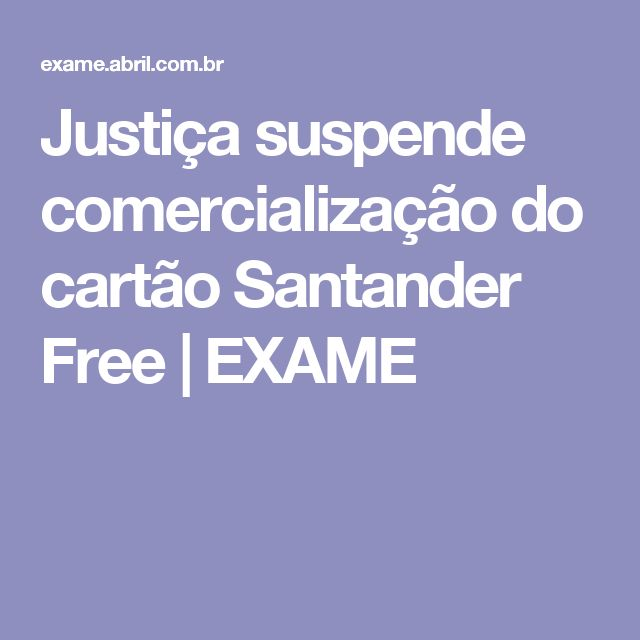 Justiça suspende comercialização do cartão Santander Free | EXAME