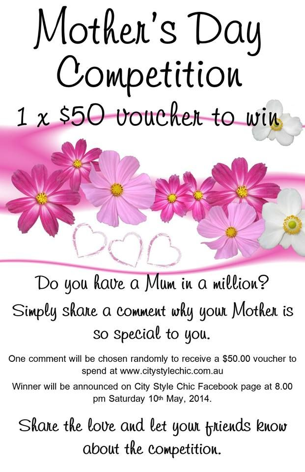 Hi everyone.  Head over to the City Style Chic Facebook page to enter to win a $50.00 MOTHER'S DAY VOUCHER to put a smile upon a special Mum this Mother's Day.  Click on the link below and comment on and share the Facebook post with a favourite moment with your Mum or why your Mum is so special to you.  Enter the competition here: https://www.facebook.com/CityStyleChic/photos/a.427747933995085.1073741828.394464767323402/461572733945938/?type=1&theater