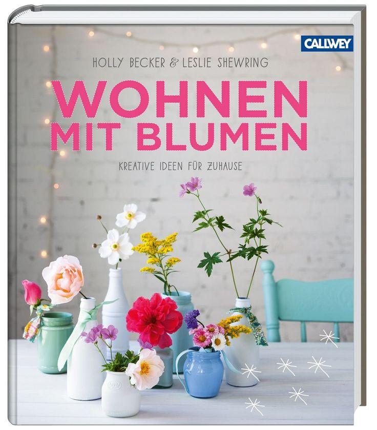 Wohnen mit Blumen: Kreative Ideen für Zuhause: Amazon.de: Holly Becker, Leslie Shewring: Bücher