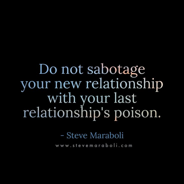Do not sabotage your new relationship with your last relationship's poison. - Steve Maraboli
