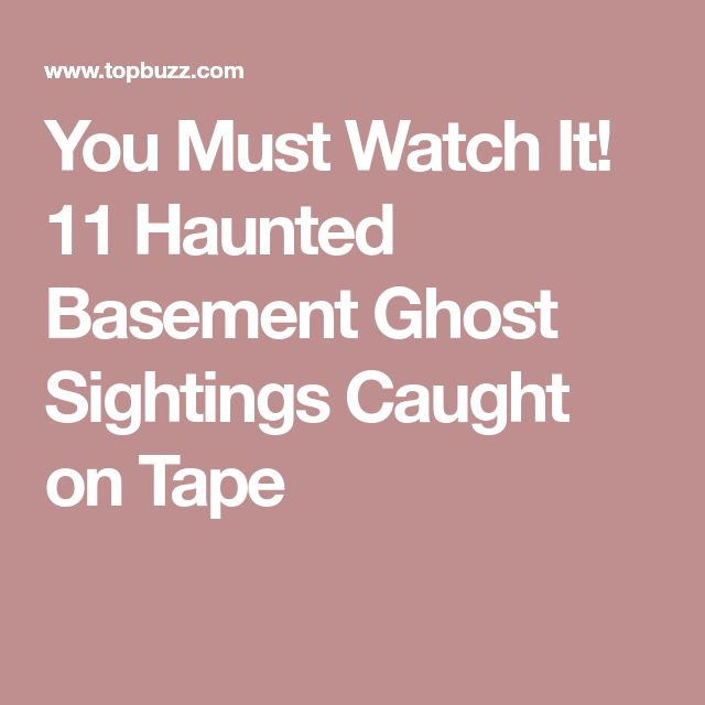 You Must Watch It! 11 Haunted Basement Ghost Sightings Caught on Tape