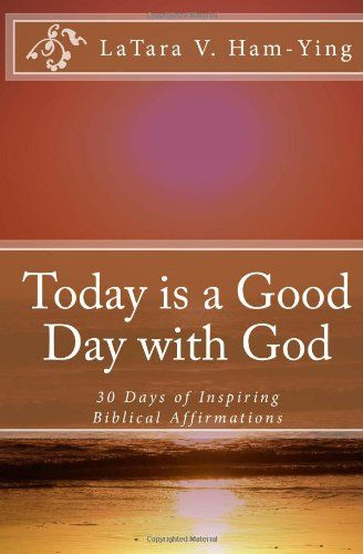 Today is a Good Day with God: 30 Days of Encouragement and Inspiring Affirmatio by LaTara V Ham-Ying,http://www.amazon.com/dp/1456460889/ref=cm_sw_r_pi_dp_zXRCtb1YCEN26G35