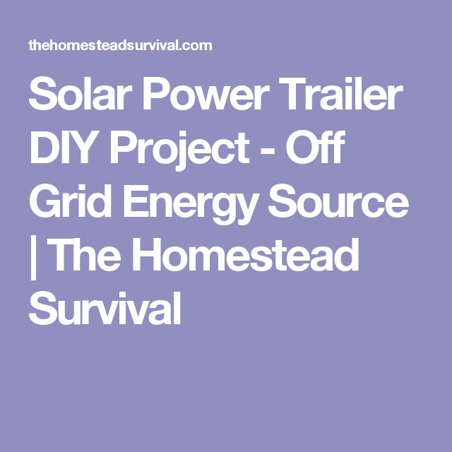 1000 ideas about power trailer utility trailer solar power trailer diy project off grid energy source the homestead survival