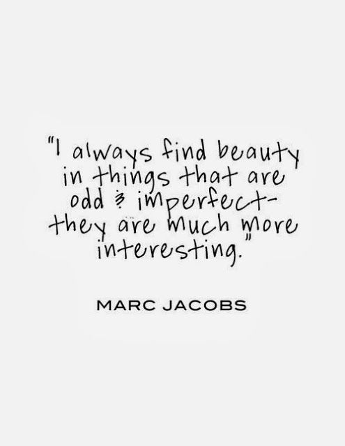 I always find beauty in things that are odd & imperfect | Inspirational Quotes