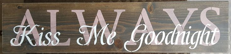Always Kiss Me Goodnight by akawoodsigns on Etsy