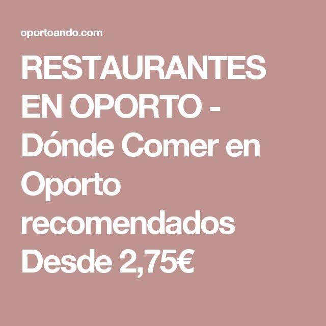 RESTAURANTES EN OPORTO - Dónde Comer en Oporto recomendados Desde 2,75€