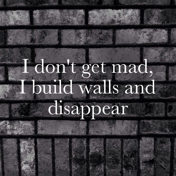I get a little mad.  Sometimes more than a little.  But those walls are constructed regardless.