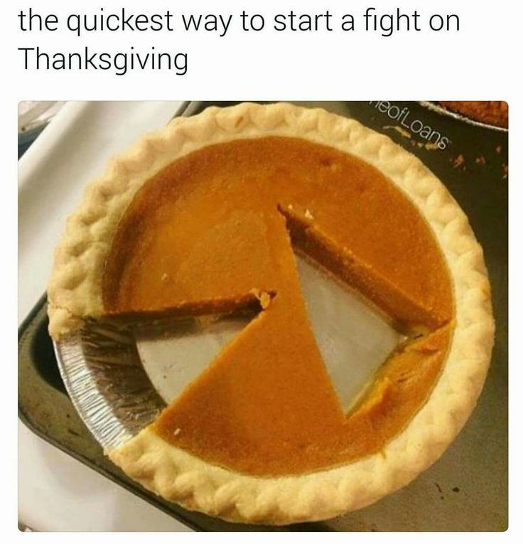 Thanksgiving humor. /// Easy way to start a fight