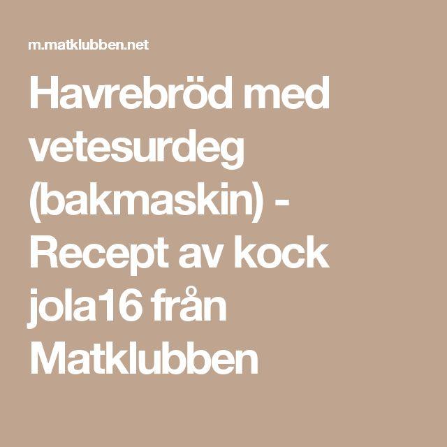 Havrebröd med vetesurdeg (bakmaskin) - Recept av kock jola16 från Matklubben