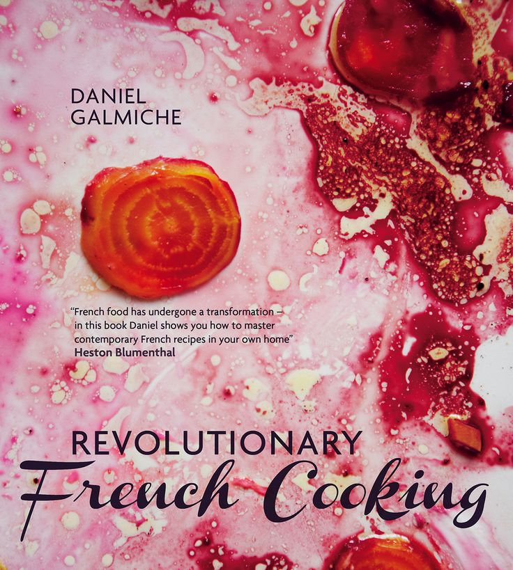 Revolutionary French Cooking by Daniel Galmiche | FOUR Magazine