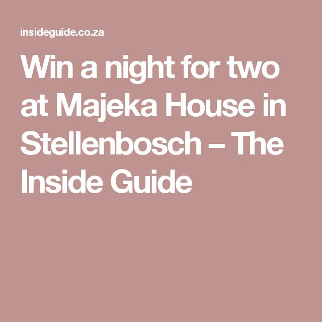 Win a night for two at Majeka House in Stellenbosch – The Inside Guide