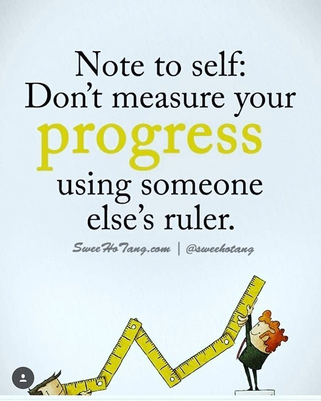 Note To Self Dont Measure Your Progress Using Someone Elses Ruler