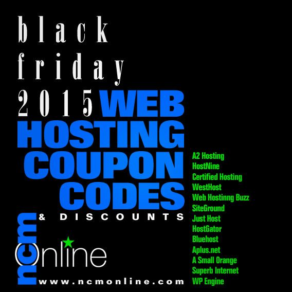 Black Friday 2015 Web Hosting Coupon Codes and Discounts from A2 Hosting, HostNine, Certified Hosting, WestHost, Web Hosting Buzz, SiteGround, HostGator, Bluehost, Aplus.net, A Small Orange, and more at NCM Online.