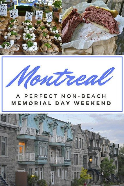 Why Montreal, Canada, is a Perfect Non-Beach Memorial Day Weekend Escape. Have I mentioned the food??