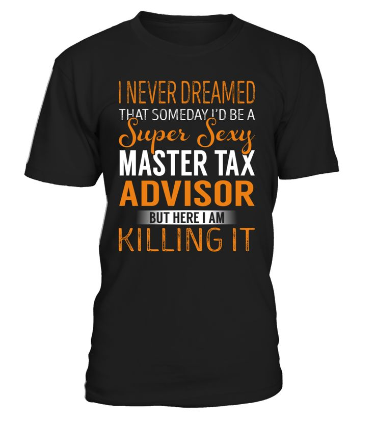 I Never Dreamed That Someday I'd Be a Super Sexy Master Tax Advisor #MasterTaxAdvisor