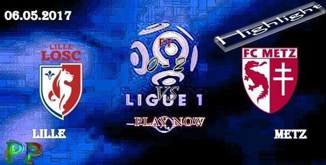 Lille 0 - 2 Metz HIGHLIGHTS