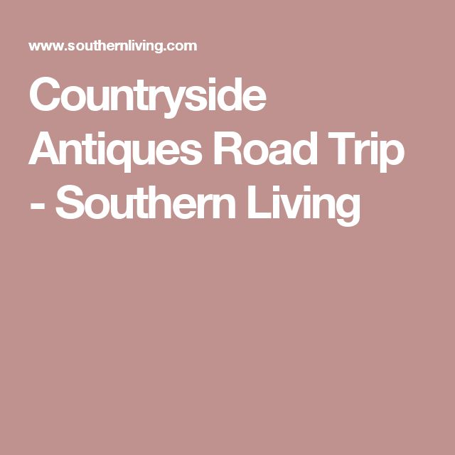 Countryside Antiques Road Trip - Southern Living