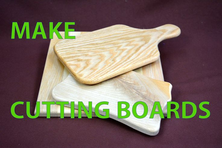 How to Make 3 different  types of simple cutting boards.