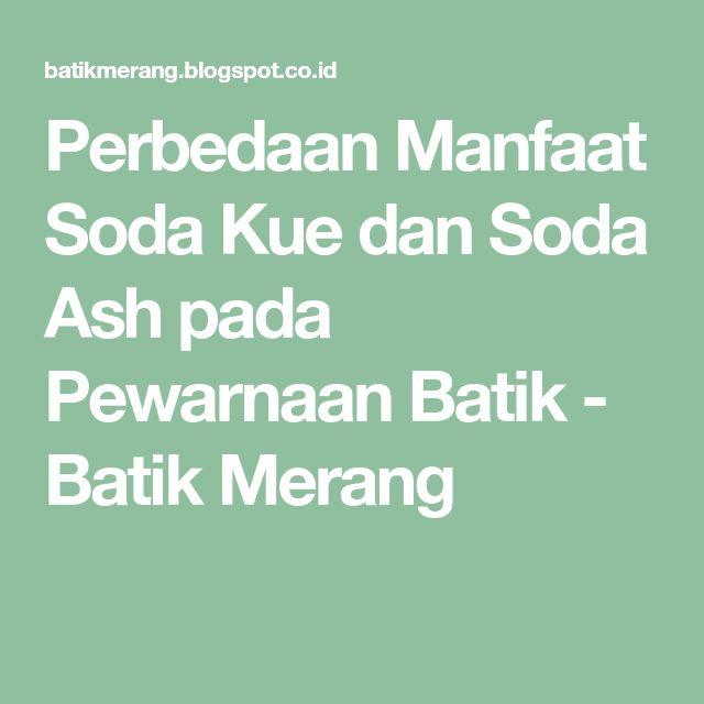 Perbedaan Manfaat Soda Kue dan Soda Ash pada Pewarnaan Batik - Batik Merang