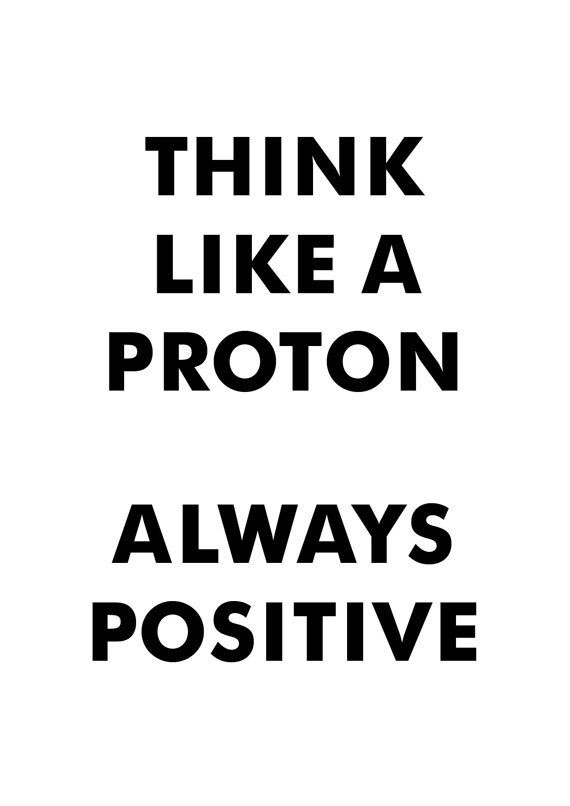 Think Like a Proton. Always Positive.  __________________________    Printable Typography Poster  Inspirational & Motivational Quote Art Wall Decor (Printable Wisdom!)    NOTE: This listing is for a DIGITAL, Print-It-Yourself Instant Download of the design, not a physical print.  http://etsy.me/1l3VPzM    __________________________    Print this out at home, office or at your local print shop to decorate your space with! This order includes 4 PDF files & 1 High-res JPEG, in all of the…