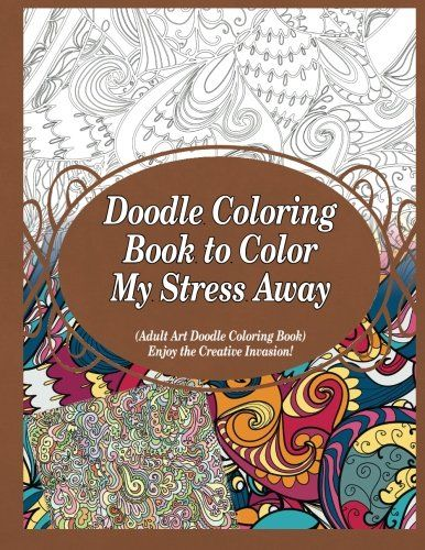 Doodle Coloring Book To Color My Stress Away Adult Art