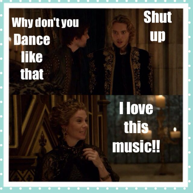 Reign--  episode kissed--  love this! hahaha. This was so freaking funny! Portugal music...