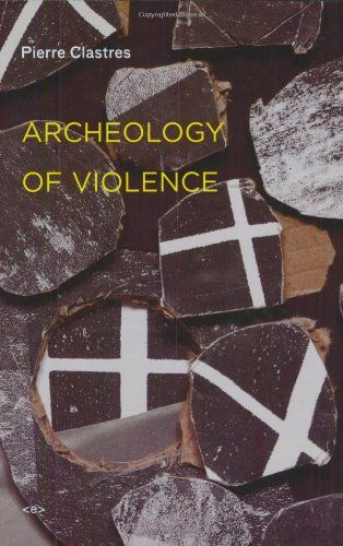 "Pierre Clastres: ""Archeology of Violence"""