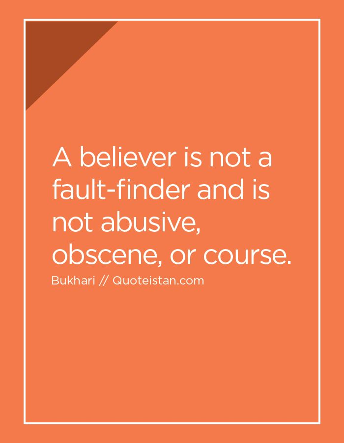 A believer is not a fault-finder and is not abusive, obscene, or course.