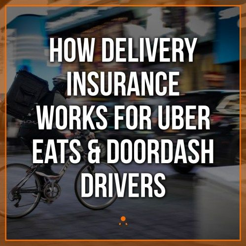 How Delivery Insurance Works For Uber Eats Doordash Drivers