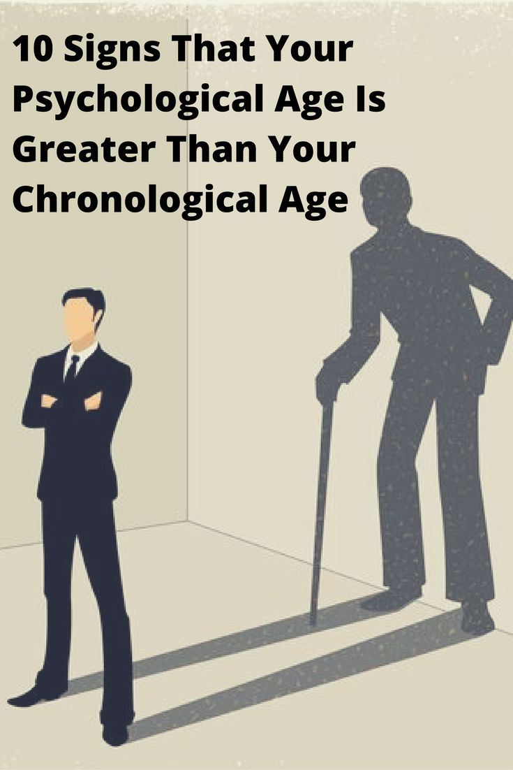 10 Signs That Your Psychological Age Is Greater Than Your Chronological Age