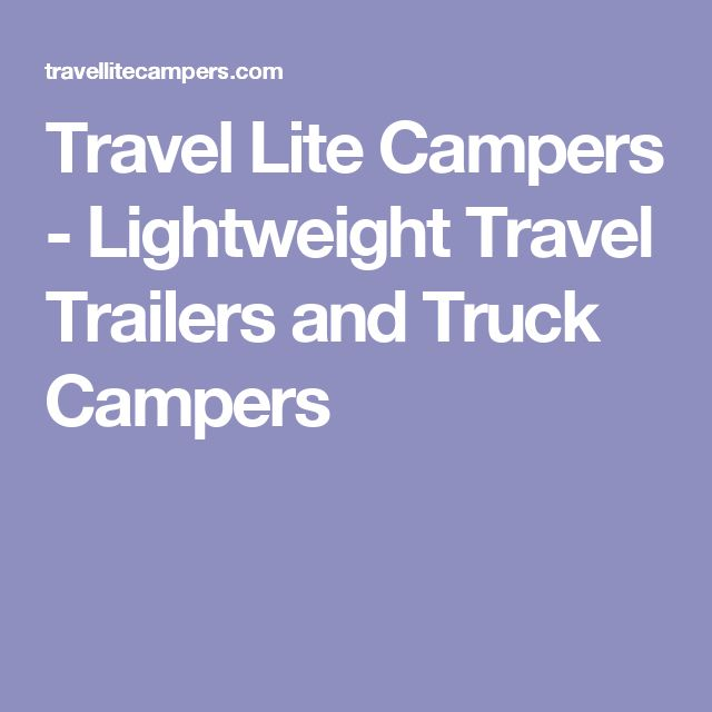 Travel Lite Campers - Lightweight Travel Trailers and Truck Campers