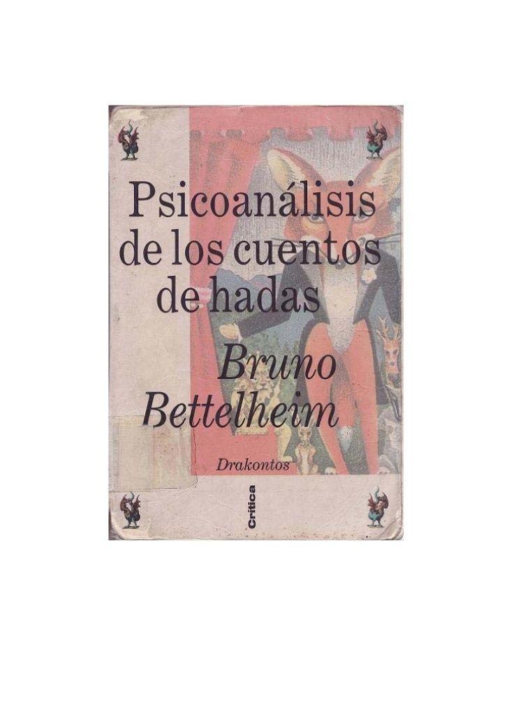 Psicoanálisis    de los cuentos de hadas        Bruno Bettelheim          Traducción castellana de                Silvia F...