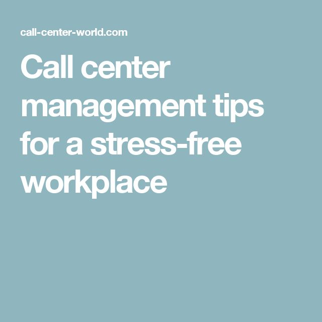 Call center management tips for a stress-free workplace