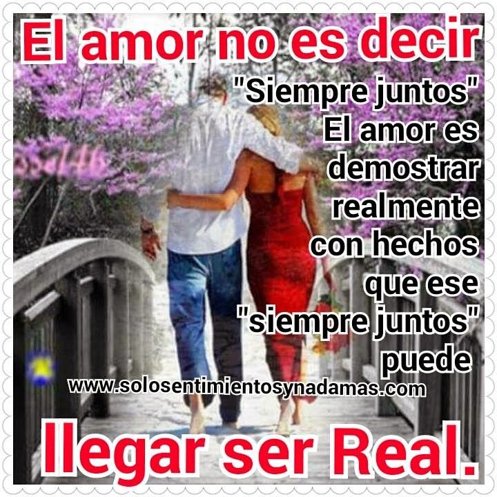 """El amor no es decir """"Siempre juntos"""" El amor es demostrar realmente con hechos que ese """"Siempre juntos"""" puede llegar a ser Real."""